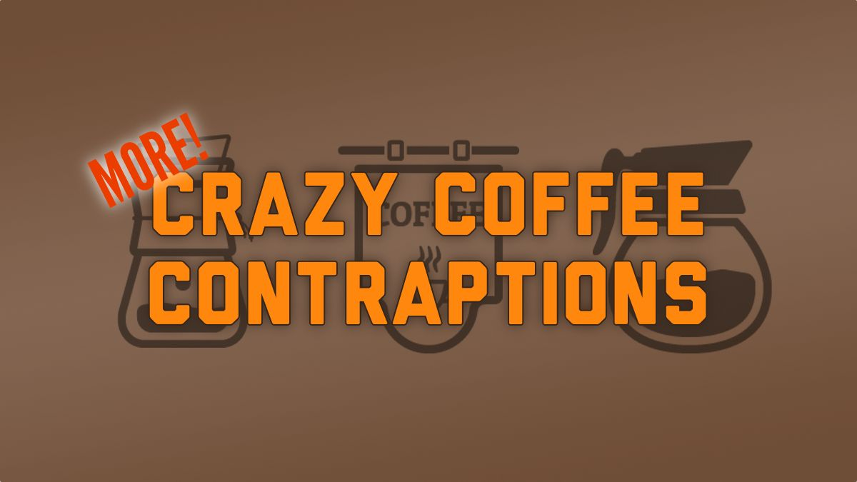 Seven More Crazy Coffee Contraptions